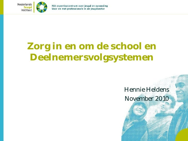 Zorg in en om de school enDeelnemersvolgsystemen                   Hennie Heldens                   November 2010