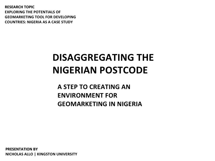 DISAGGREGATING THE NIGERIAN POSTCODE A STEP TO CREATING AN ENVIRONMENT FOR GEOMARKETING IN NIGERIA RESEARCH TOPIC EXPLORIN...