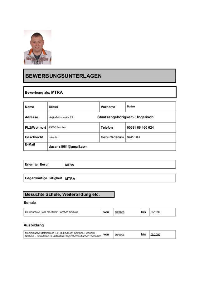 BEWERBUNGSUNTERLAGEN Bewerbung als: MTRA Name Zilinski Vorname Dušan Adresse Veljka Mićunovića 23 Staatsangehörigkeit - Un...