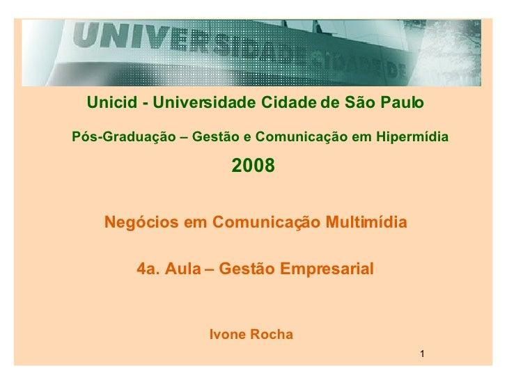 Unicid - Universidade Cidade de São Paulo Pós-Graduação – Gestão e Comunicação em Hipermídia 2008 Negócios em Comunicação ...