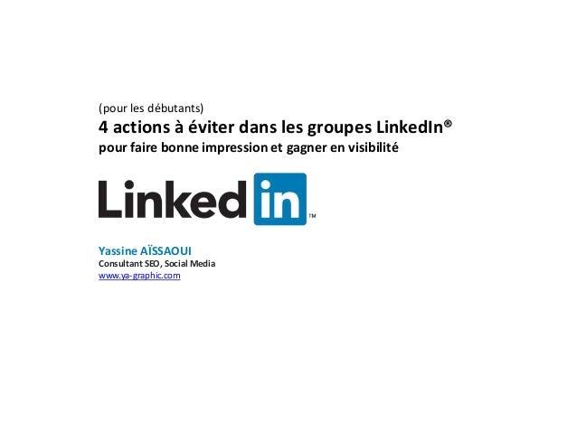 (pour les débutants) 4 actions à éviter dans les groupes LinkedIn® pour faire bonne impression et gagner en visibilité Yas...