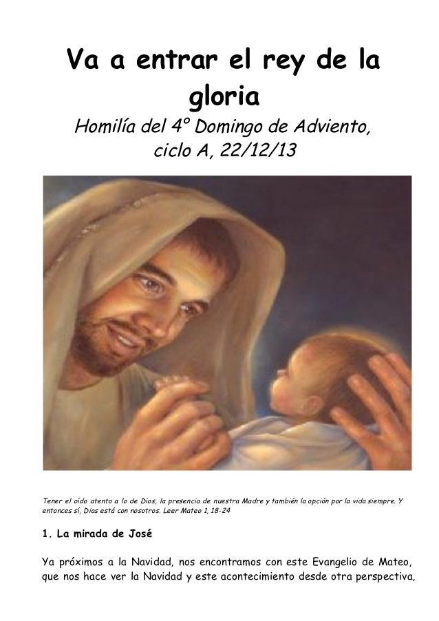 Va a entrar el rey de la gloria Homilía del 4° Domingo de Adviento, ciclo A, 22/12/13  Tener el oído atento a lo de Dios, ...