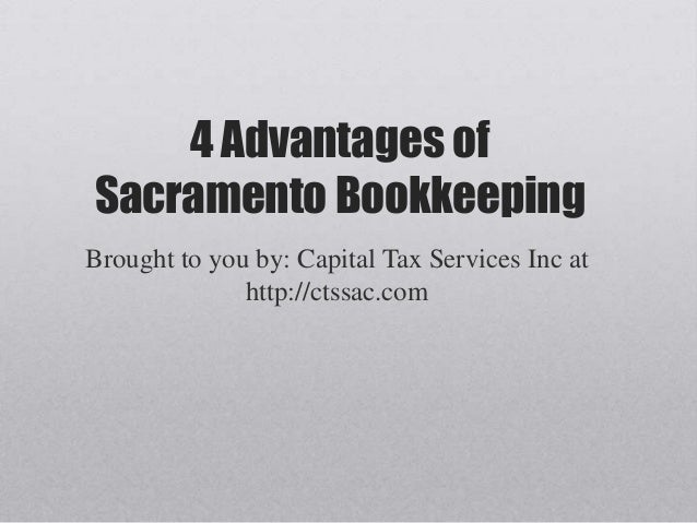 4 Advantages of Sacramento Bookkeeping Brought to you by: Capital Tax Services Inc at http://ctssac.com