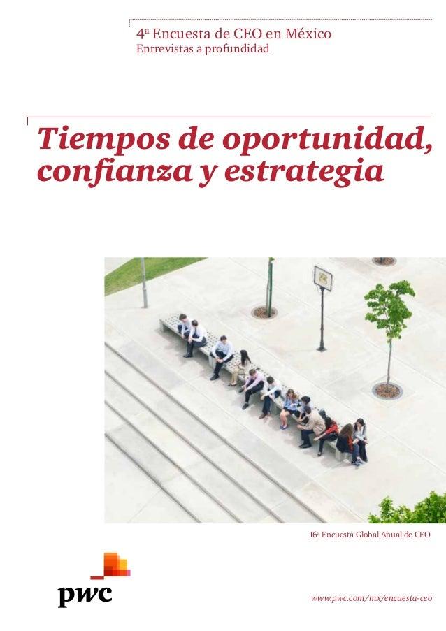 www.pwc.com/mx/encuesta-ceo4aEncuesta de CEO en MéxicoEntrevistas a profundidadTiempos de oportunidad,confianza y estrateg...