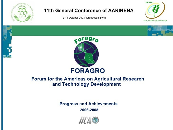 FORAGRO Forum for the Americas on Agricultural Research and Technology Development  11th General Conference of AARINENA 12...