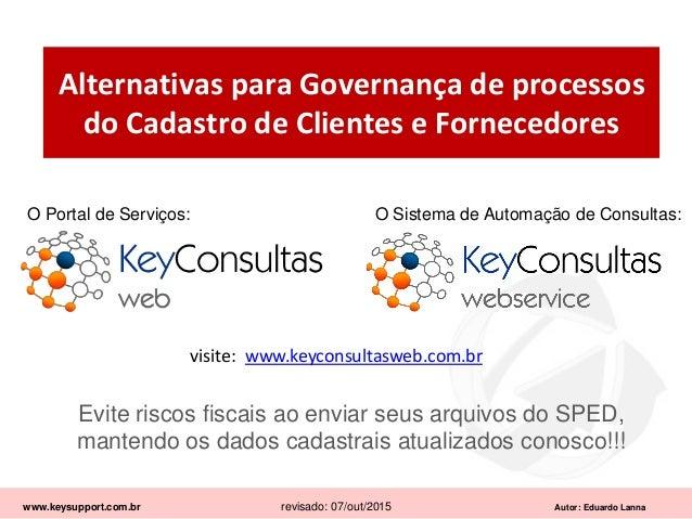 Autor: Eduardo Lanna Alternativas para Governança de processos do Cadastro de Clientes e Fornecedores Evite riscos fiscais...