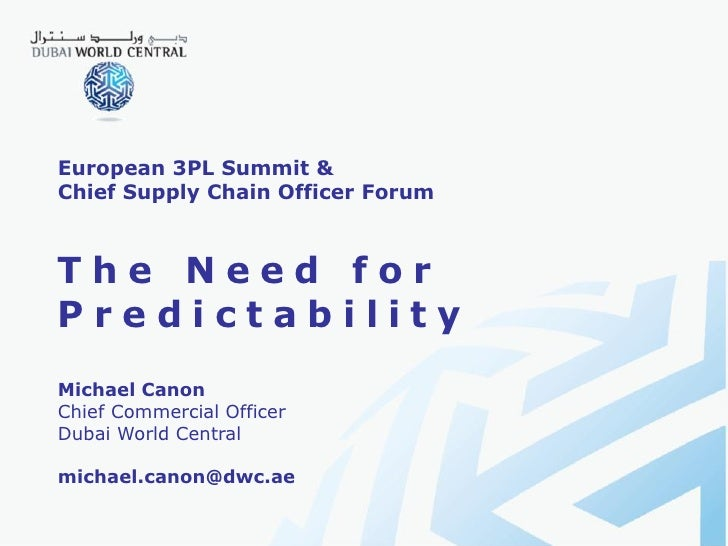 European 3PL Summit &Chief Supply Chain Officer ForumThe Need forPredictabilityMichael CanonChief Commercial OfficerDubai ...