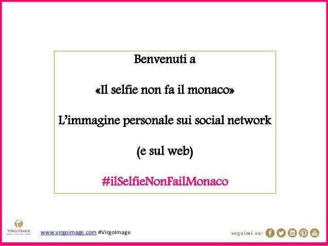 www.virgoimage.com #VirgoImage Benvenuti a «Il selfie non fa il monaco» L'immagine personale sui social network (e sul web...