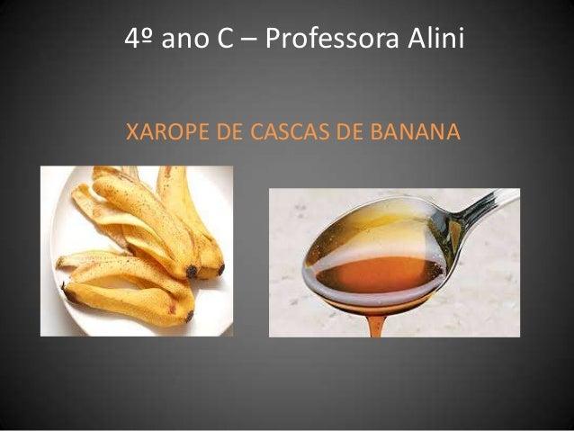 4º ano C – Professora Alini XAROPE DE CASCAS DE BANANA
