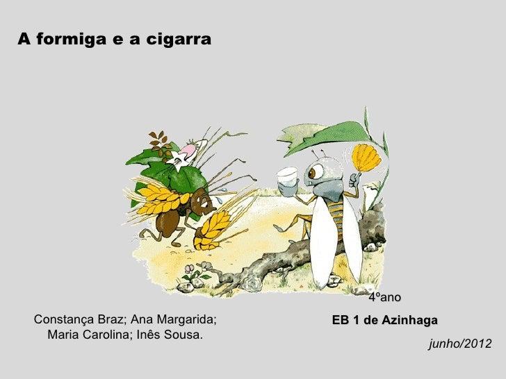 A formiga e a cigarra                                       4ºano Constança Braz; Ana Margarida;   EB 1 de Azinhaga   Mari...