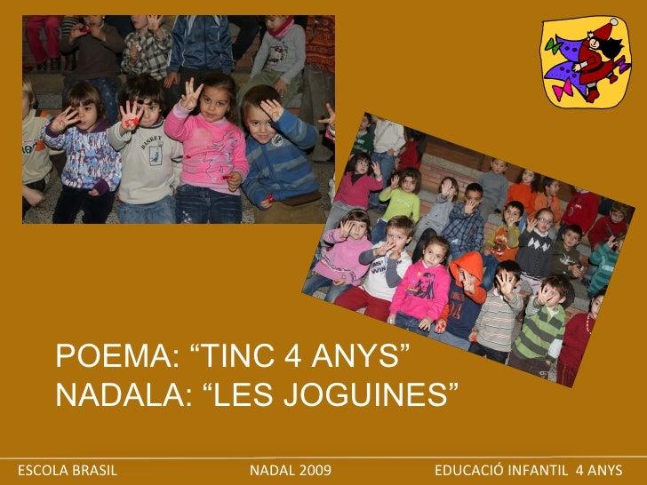 "ESCOLA BRASIL  NADAL 2009  EDUCACIÓ INFANTIL  4 ANYS POEMA: ""TINC 4 ANYS"" NADALA: ""LES JOGUINES"""