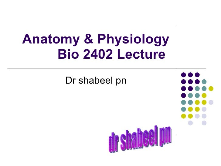 Anatomy & Physiology Bio 2402 Lecture  Dr shabeel pn dr shabeel pn