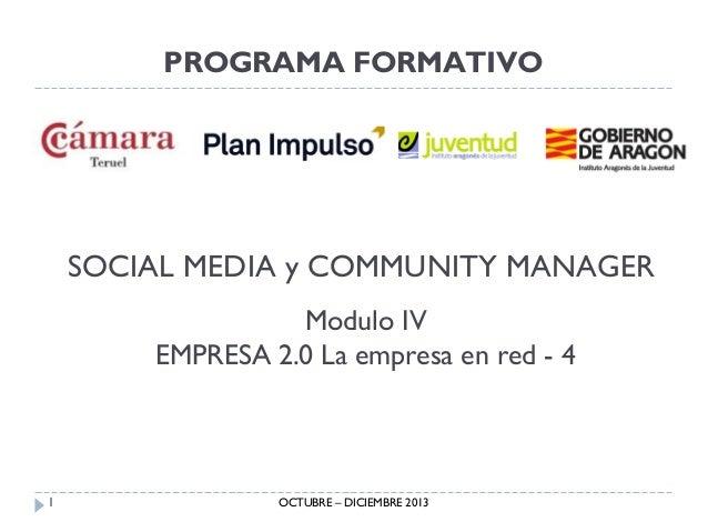 PROGRAMA FORMATIVO  SOCIAL MEDIA y COMMUNITY MANAGER Modulo IV EMPRESA 2.0 La empresa en red - 4  1  OCTUBRE – DICIEMBRE 2...