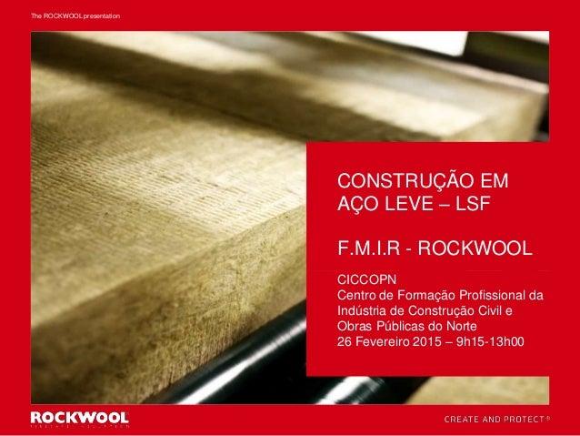 CONSTRUÇÃO EM AÇO LEVE – LSF F.M.I.R - ROCKWOOL CICCOPN Centro de Formação Profissional da Indústria de Construção Civil e...