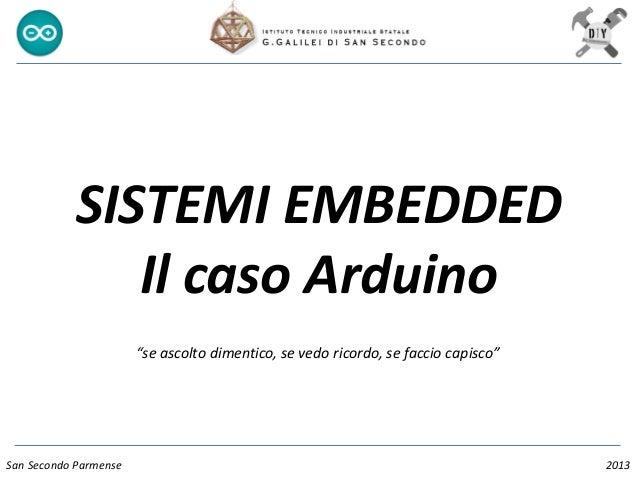 """SISTEMI EMBEDDED Il caso Arduino San Secondo Parmense 2013 """"se ascolto dimentico, se vedo ricordo, se faccio capisco"""""""