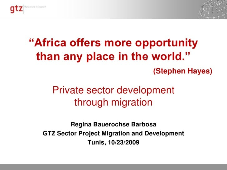 """Africa offers more opportunity<br />than any place in the world.""<br />(Stephen Hayes)<br />Private sectordevelopment<br ..."