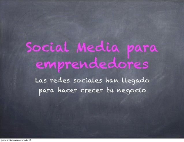 Social Media para                        emprendedores                               Las redes sociales han llegado       ...
