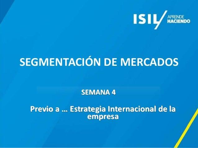 SEGMENTACIÓN DE MERCADOS SEMANA 4 Previo a … Estrategia Internacional de la empresa