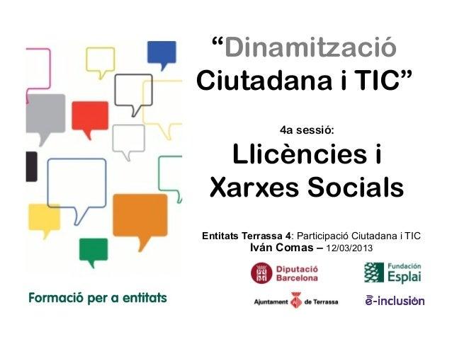 """""""DinamitzacióCiutadana i TIC""""                 4a sessió:  Llicències i Xarxes SocialsEntitats Terrassa 4: Participació Ciu..."""
