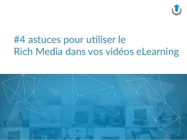 #4 astuces pour u-liser le                    Rich Media dans vos vidéos eLearning