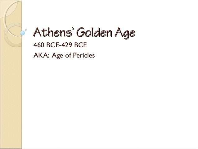 an analysis of athens a golden age Ancient greece, which consisted of a collection of city-states, the most influential of which was athens, is often considered the birthplace of many elements of modern western culture the golden age of greece, usually placed around 500 to 300 bc, produced some of the greatest accomplishments in .