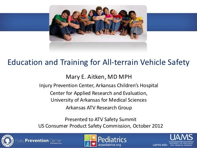 Education and Training for All-terrain Vehicle Safety                            Mary E. Aitken, MD MPH                 In...