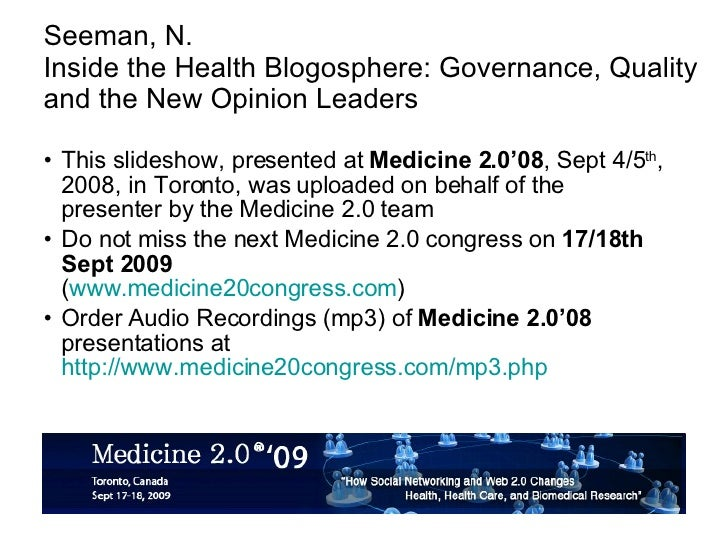 Seeman, N. Inside the Health Blogosphere: Governance, Quality and the New Opinion Leaders <ul><li>This slideshow, presente...