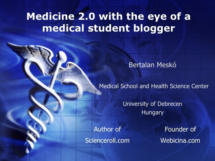 Medicine 2.0 with the eye of a   medical student blogger                             Bertalan Meskó                Medical...