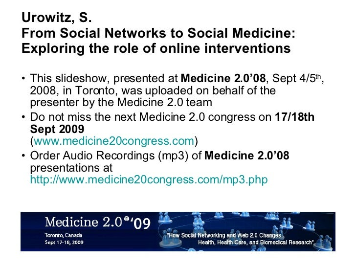 Urowitz, S. From Social Networks to Social Medicine: Exploring the role of online interventions <ul><li>This slideshow, pr...