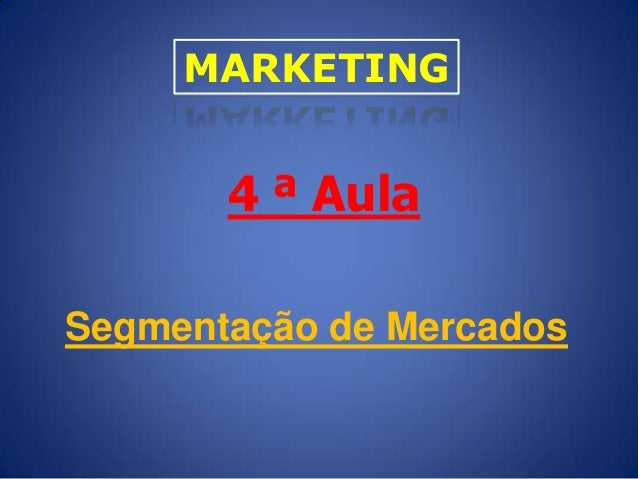 MARKETING  4 ª Aula Segmentação de Mercados