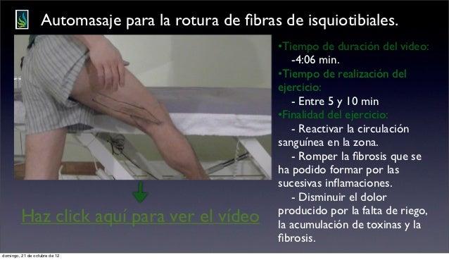 Automasaje para la rotura de fibras de isquiotibiales.                                                     •Tiempo de durac...