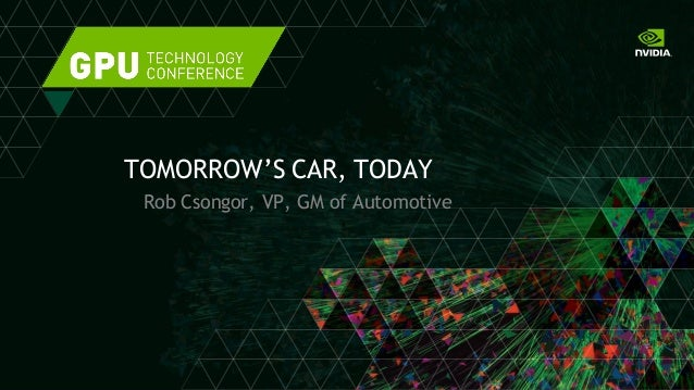 NVIDIA Investor's Day 2014 Presentation by Rob Csongor: Tomorrow's Car Today