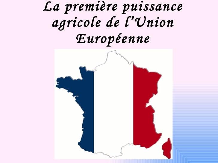 La première puissance agricole de l'Union Européenne