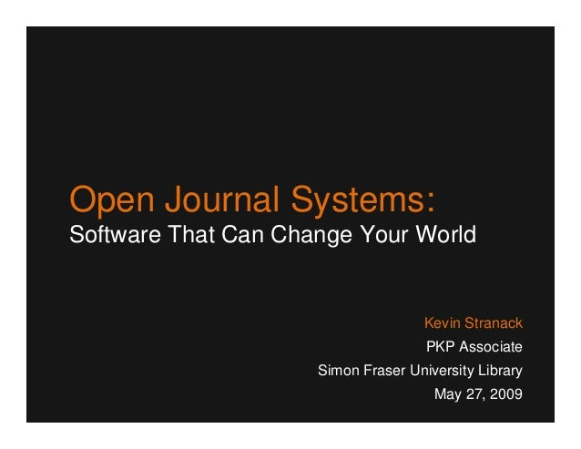 Open Journal Systems:Software That Can Change Your World                                     Kevin Stranack               ...