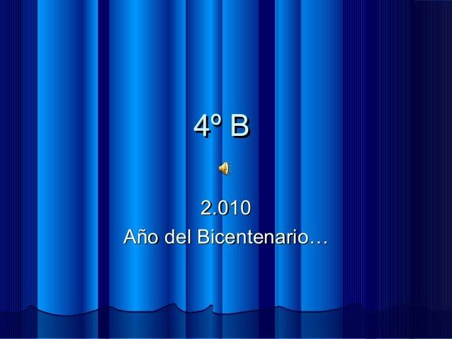 4º B4º B 2.0102.010 Año del Bicentenario…Año del Bicentenario…