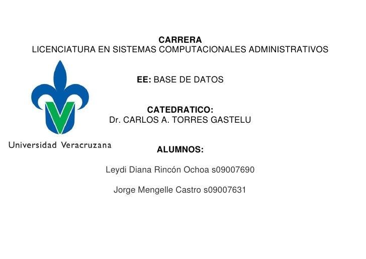 CARRERALICENCIATURA EN SISTEMAS COMPUTACIONALES ADMINISTRATIVOS                    EE: BASE DE DATOS                      ...
