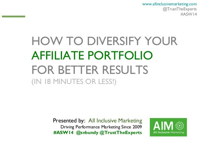 www.allinclusivemarketing.com @TrustTheExperts #ASW14  HOW TO DIVERSIFY YOUR AFFILIATE PORTFOLIO FOR BETTER RESULTS (IN 18...