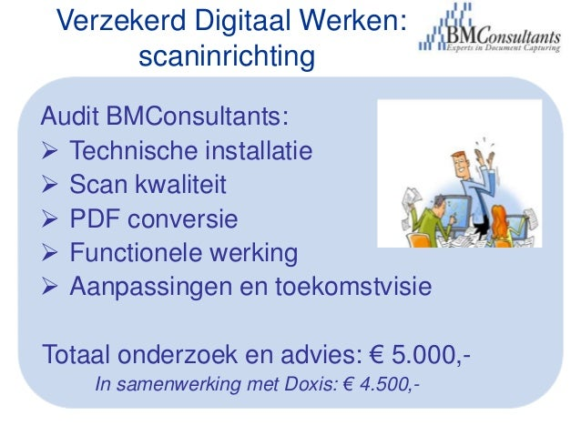 Verzekerd Digitaal Werken:       scaninrichtingAudit BMConsultants: Technische installatie Scan kwaliteit PDF conversie...