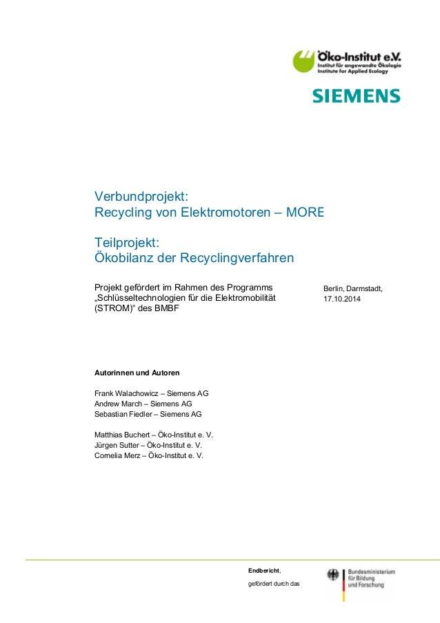 Verbundprojekt: Recycling von Elektromotoren – MORE Teilprojekt: Ökobilanz der Recyclingverfahren Projekt gefördert im Rah...