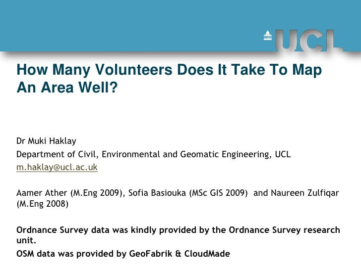 How Many Volunteers Does It Take To Map An Area Well? <br />Dr Muki Haklay <br />Department of Civil, Environmental and Ge...