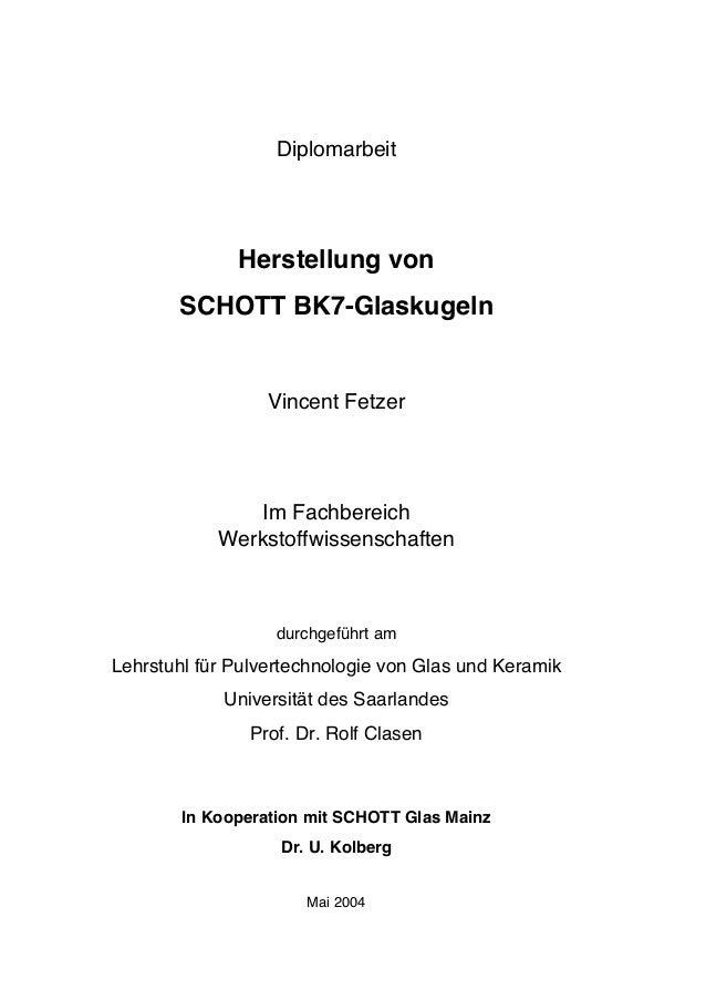 Diplomarbeit Herstellung von SCHOTT BK7-Glaskugeln Vincent Fetzer Im Fachbereich Werkstoffwissenschaften durchgeführt am L...