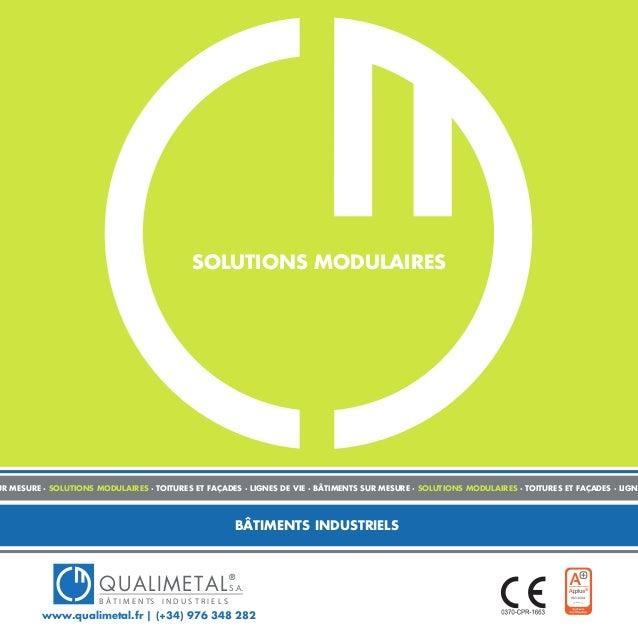 SOLUTIONS MODULAIRES BÂTIMENTS INDUSTRIELS QUALIMETAL ® B Â T I M E N TS I N D U S T R I E L S S.A. www.qualimetal.fr | (+...