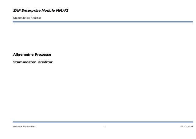 SAP Enterprise Module MM/FI Stammdaten Kreditor Gabriela Thuemmler 1 07.02.2016 Allgemeine Prozesse Stammdaten Kreditor