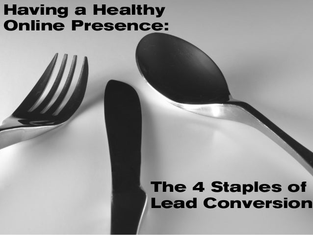 Having a Healthy Online Presence: The 4 Staples of Lead Conversion