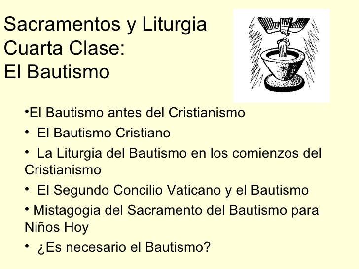 Sacramentos y Liturgia Cuarta Clase: El Bautismo <ul><li>El Bautismo antes del Cristianismo </li></ul><ul><li>El Bautismo ...