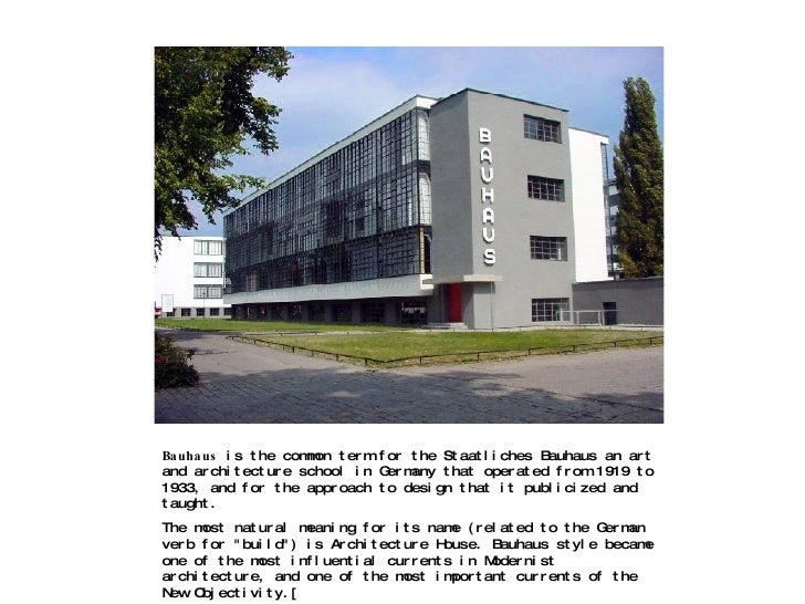 Bauhaus  is the common term for the Staatliches Bauhaus an art and architecture school in Germany that operated from 1919 ...