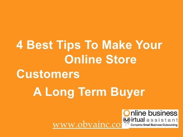 <ul><li>4 Best Tips To Make Your  Online Store Customers  </li></ul><ul><li>A Long Term Buyer </li></ul><ul><li>www.obvain...