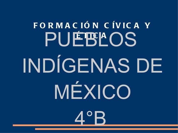 FORMACIÓN CÍVICA Y ÉTICA PUEBLOS INDÍGENAS DE MÉXICO 4°B