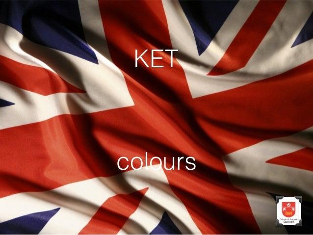 KET  colours