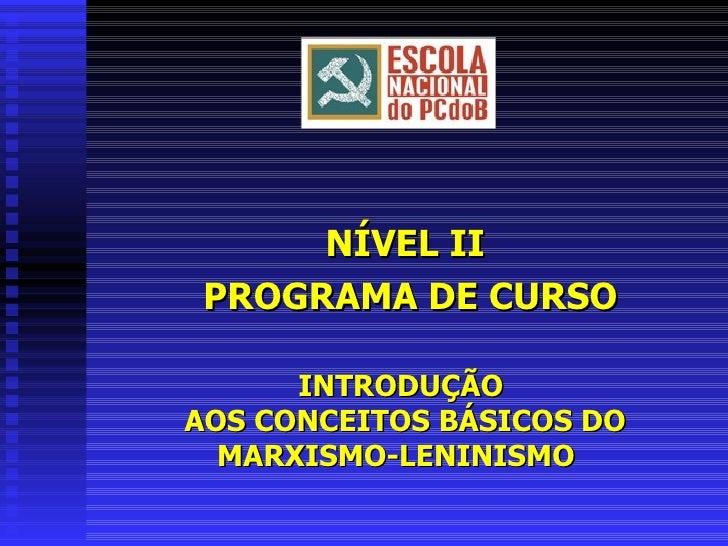 NÍVEL II PROGRAMA DE CURSO INTRODUÇÃO  AOS CONCEITOS BÁSICOS DO MARXISMO-LENINISMO
